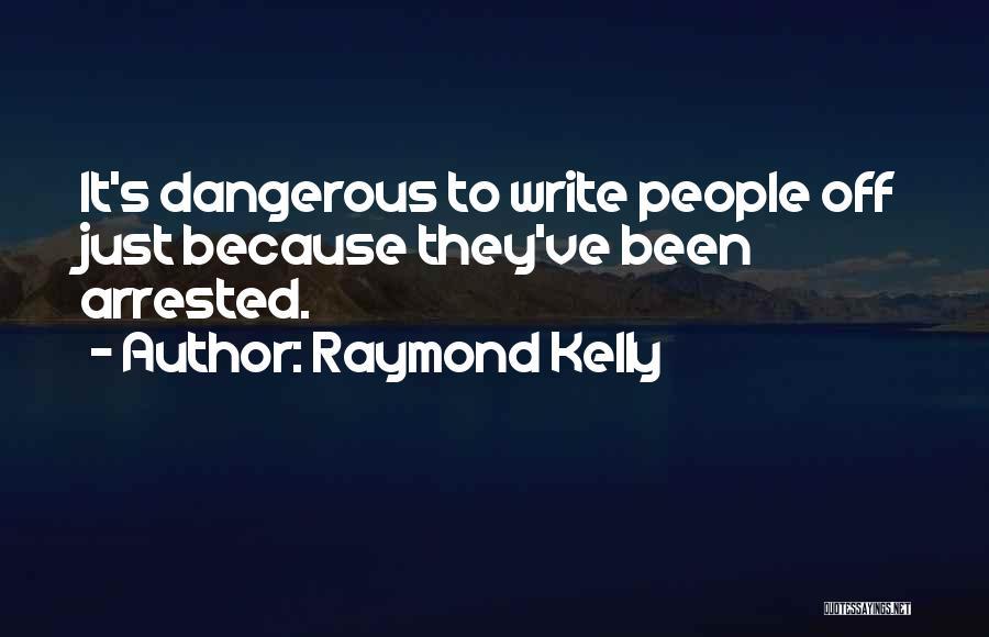 Raymond Kelly Quotes 1678363