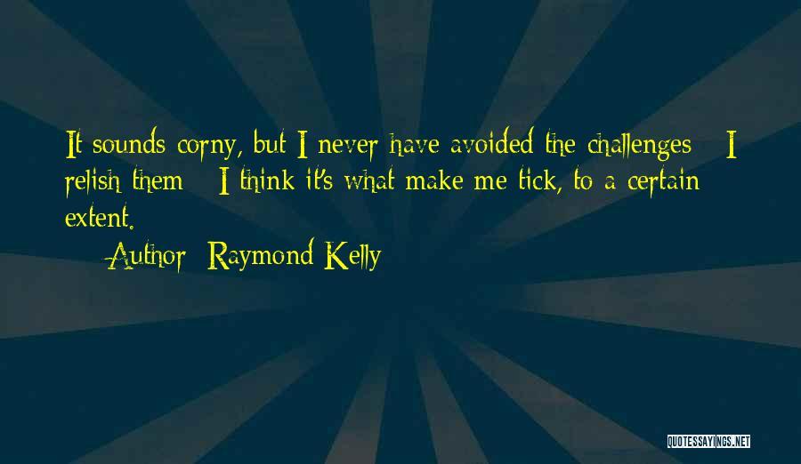 Raymond Kelly Quotes 874410