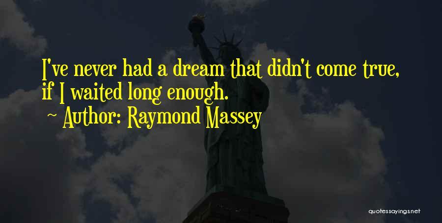 Raymond Massey Quotes 1275108