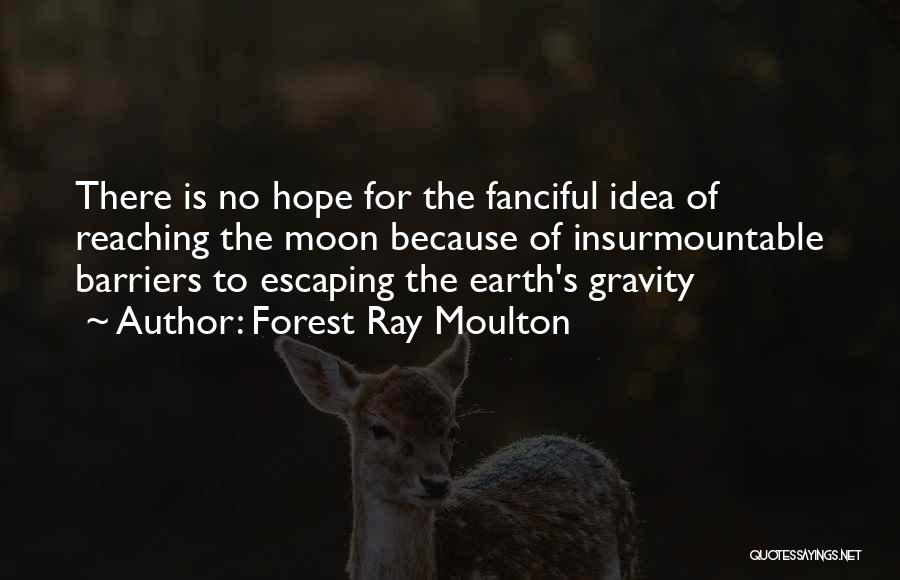 Reaching The Moon Quotes By Forest Ray Moulton