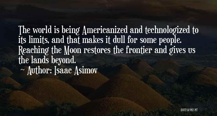 Reaching The Moon Quotes By Isaac Asimov
