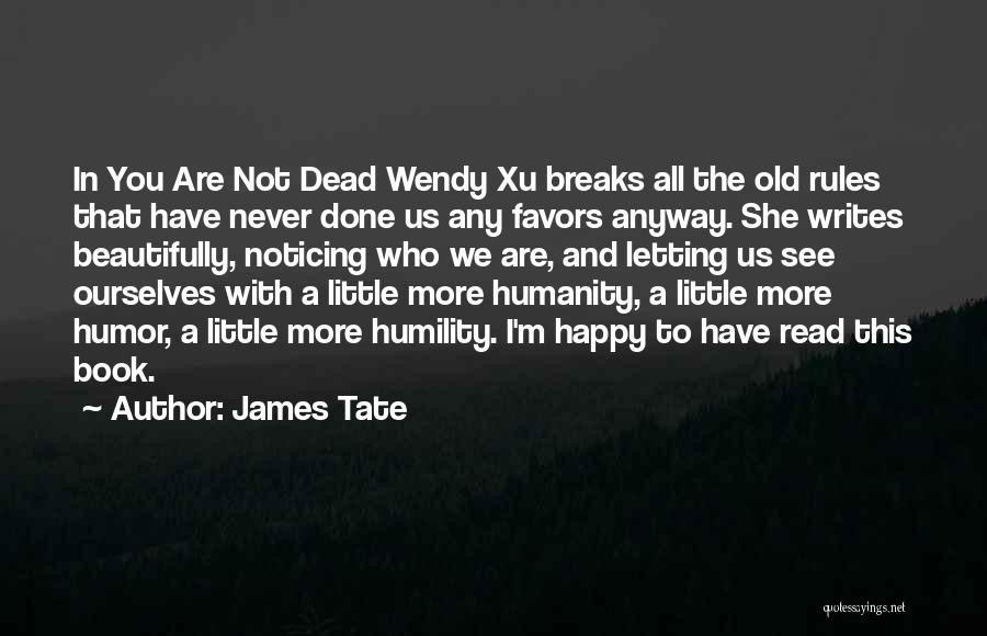 Read More Quotes By James Tate