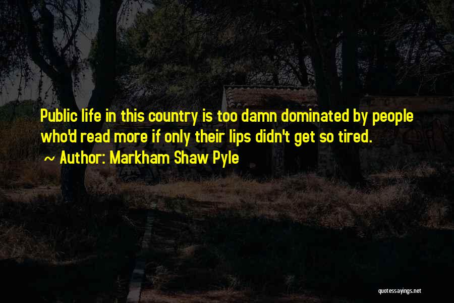 Read More Quotes By Markham Shaw Pyle