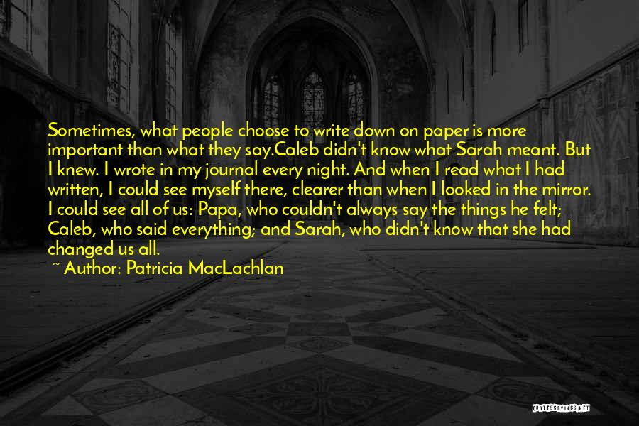 Read More Quotes By Patricia MacLachlan