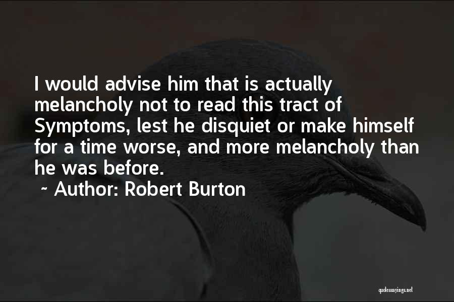 Read More Quotes By Robert Burton