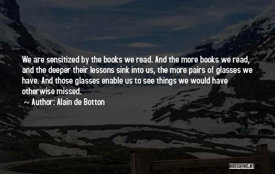 Read More See More Quotes By Alain De Botton