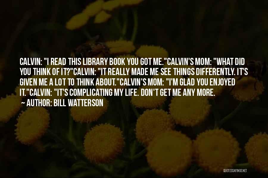 Read More See More Quotes By Bill Watterson