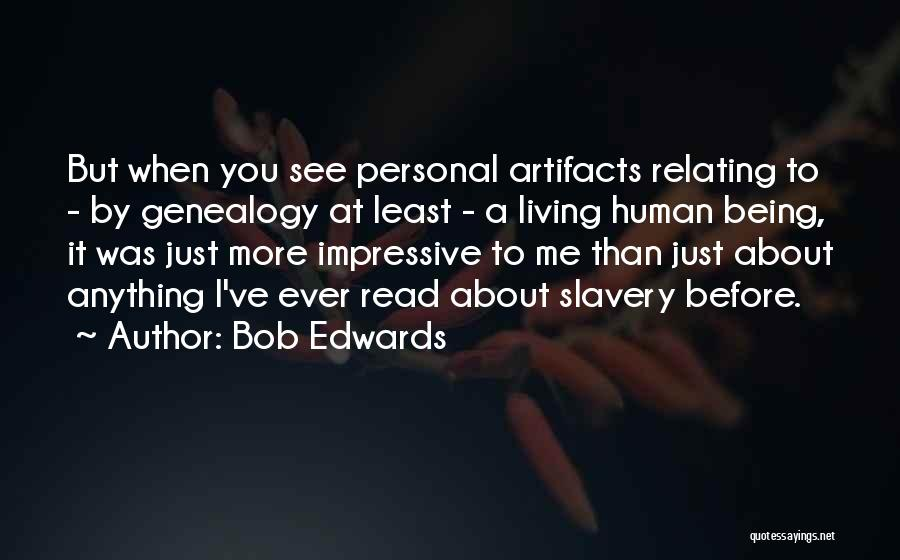 Read More See More Quotes By Bob Edwards