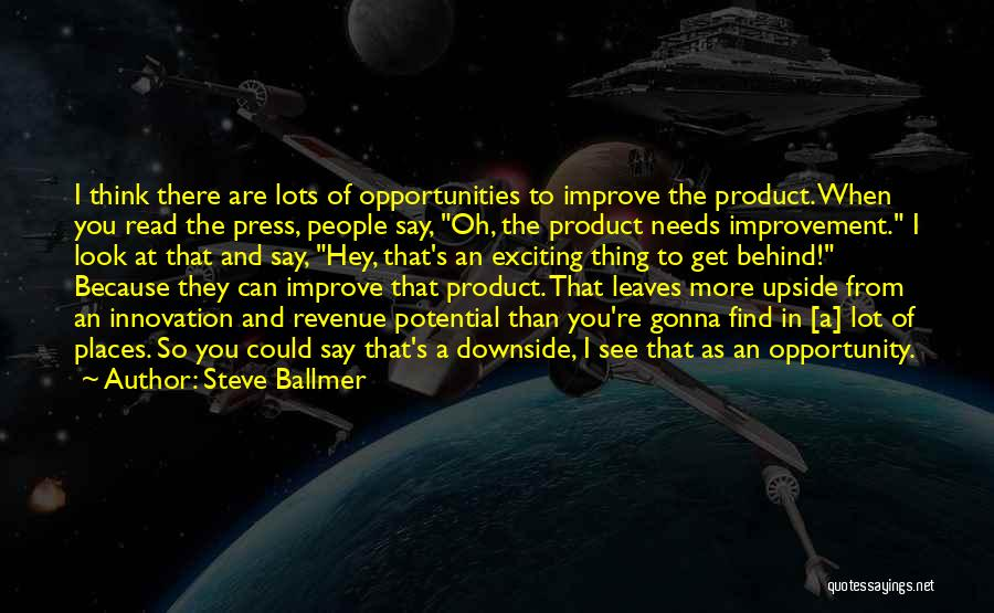 Read More See More Quotes By Steve Ballmer