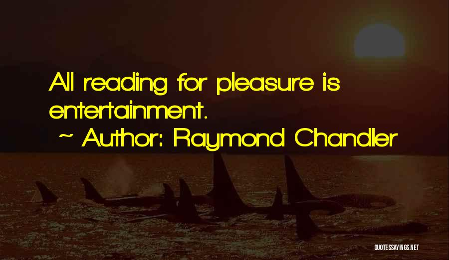 Reading For Pleasure Quotes By Raymond Chandler