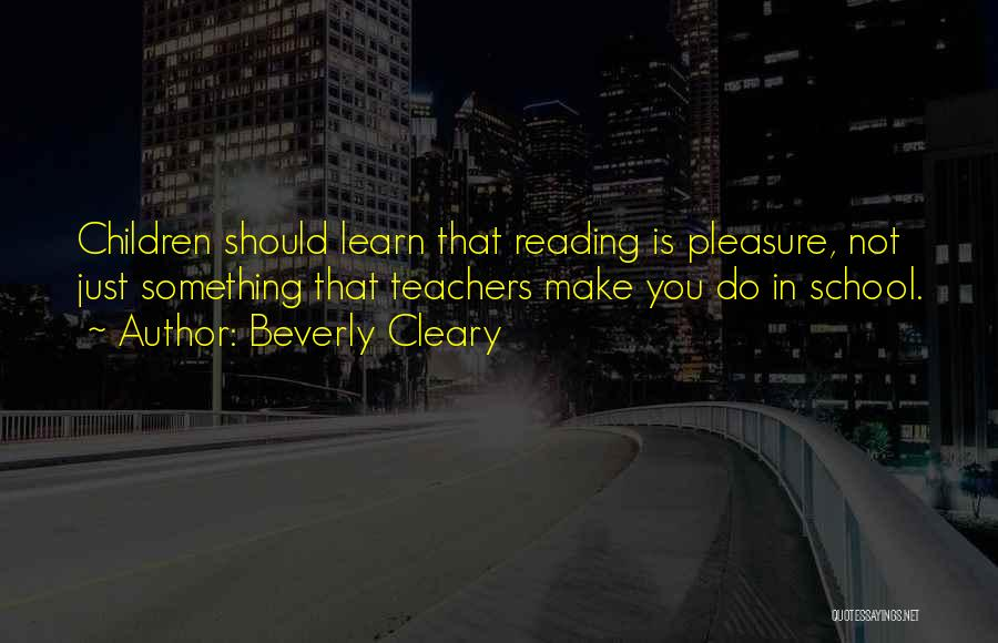 Reading For Teachers Quotes By Beverly Cleary