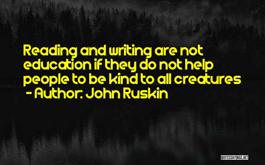 Reading Writing And Education Quotes By John Ruskin