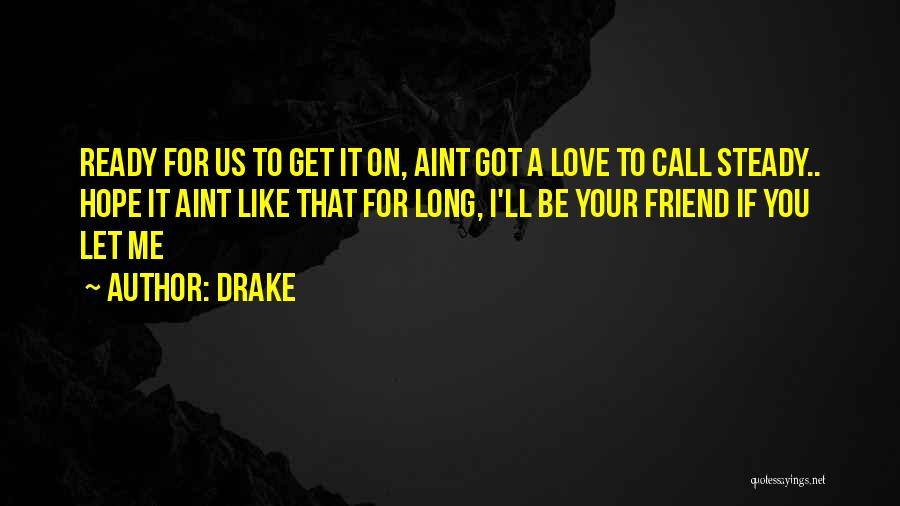 Ready For Real Love Quotes By Drake
