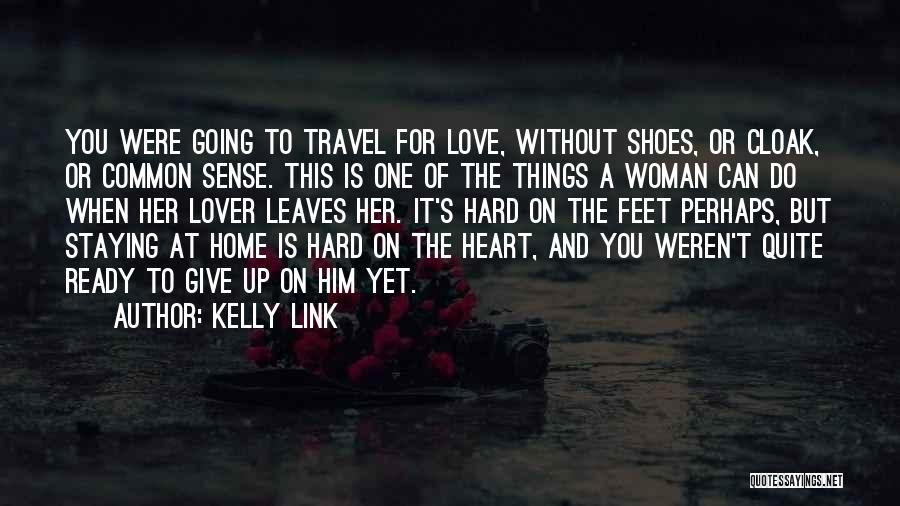 Ready To Give Up On Love Quotes By Kelly Link