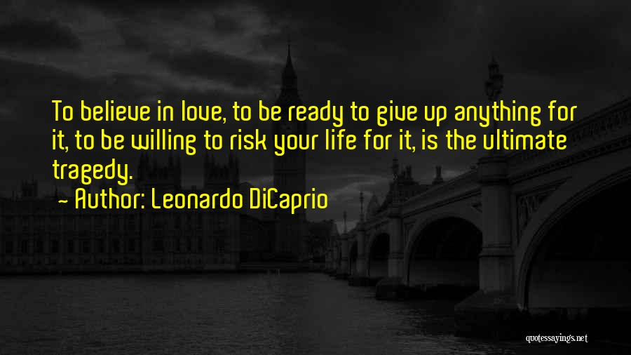 Ready To Give Up On Love Quotes By Leonardo DiCaprio