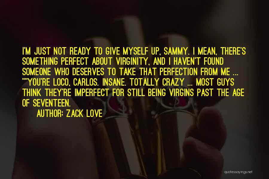 Ready To Give Up On Love Quotes By Zack Love