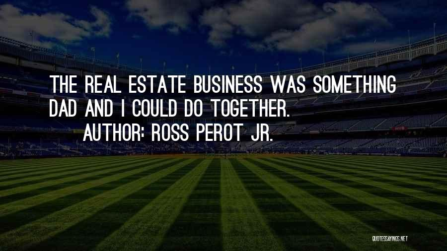 Real Estate Quotes By Ross Perot Jr.