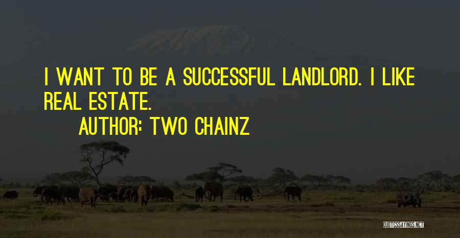 Real Estate Quotes By Two Chainz