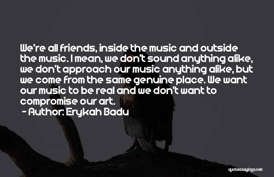 Real Friends Don't Quotes By Erykah Badu