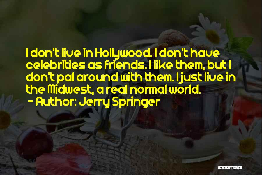 Real Friends Don't Quotes By Jerry Springer