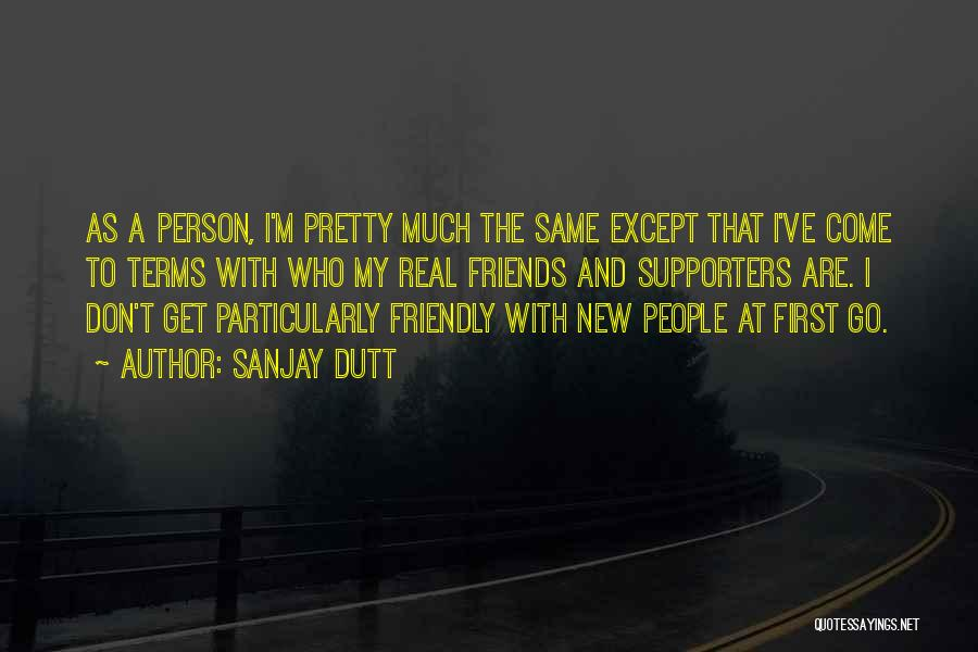 Real Friends Don't Quotes By Sanjay Dutt
