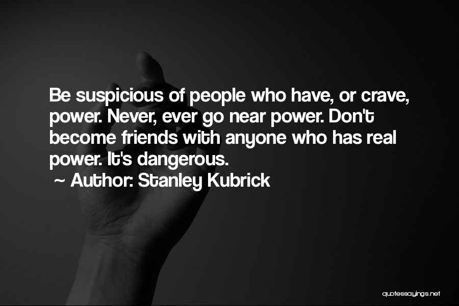 Real Friends Don't Quotes By Stanley Kubrick