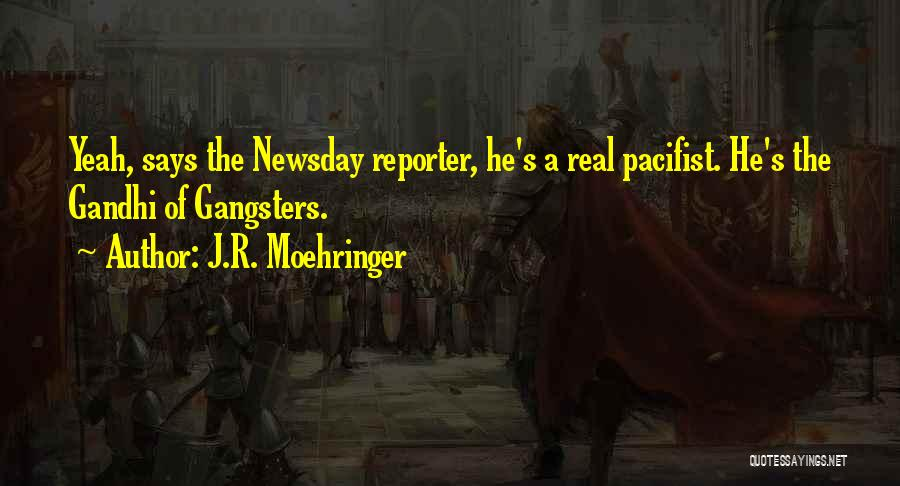 Real Gangsters Quotes By J.R. Moehringer
