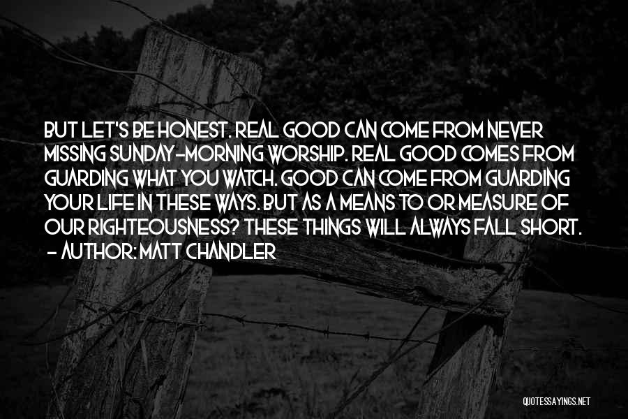 Real Good Morning Quotes By Matt Chandler