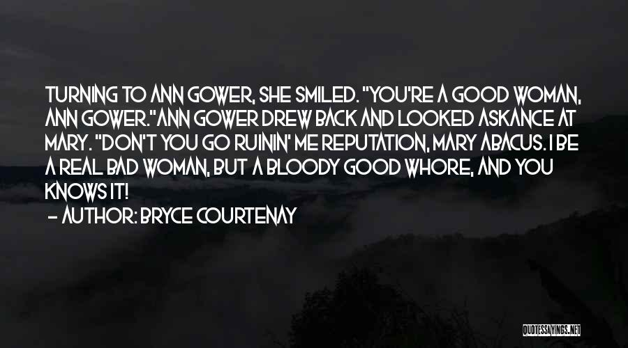 Real Good Woman Quotes By Bryce Courtenay