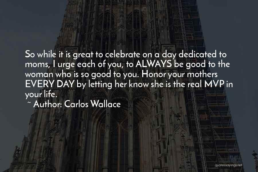 Real Good Woman Quotes By Carlos Wallace