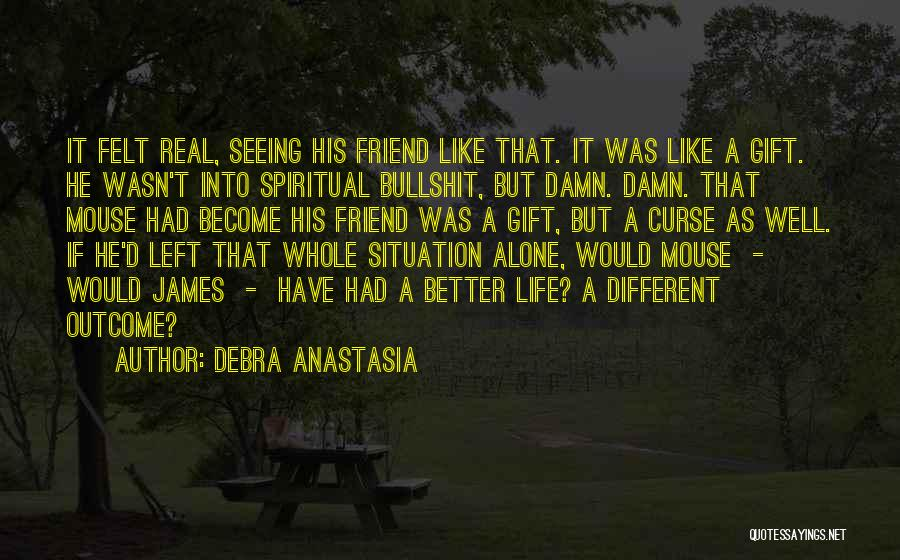 Real Life Situation Quotes By Debra Anastasia