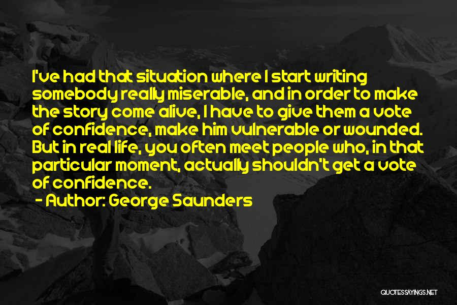 Real Life Situation Quotes By George Saunders