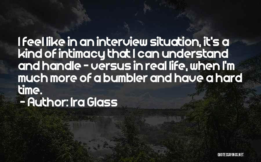 Real Life Situation Quotes By Ira Glass