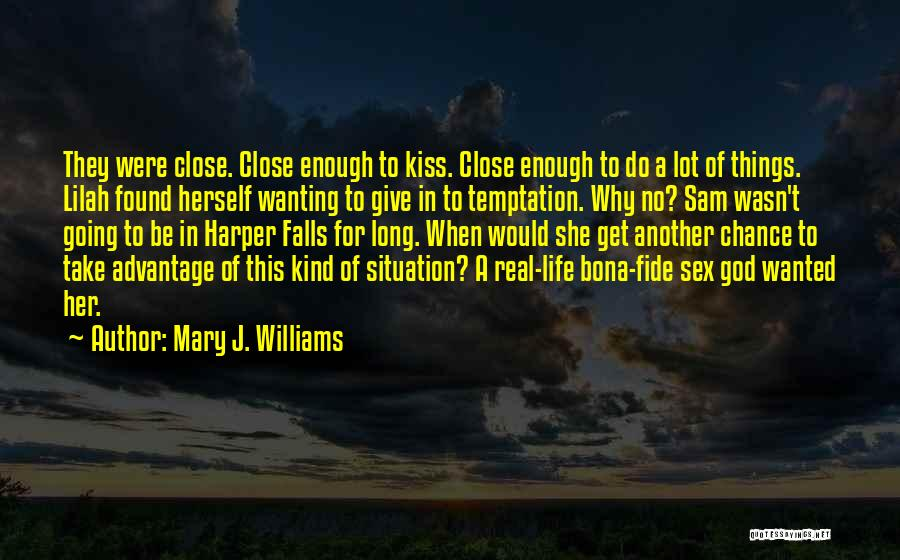 Real Life Situation Quotes By Mary J. Williams
