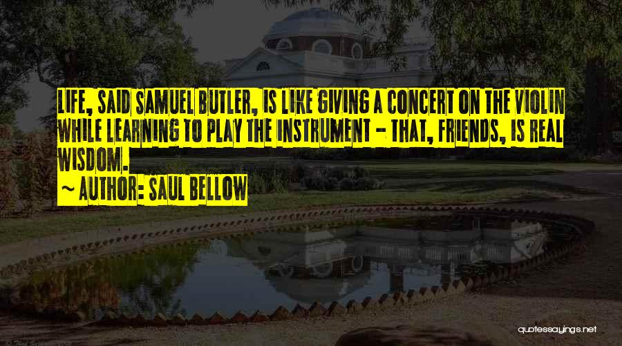 Real Life Wisdom Quotes By Saul Bellow