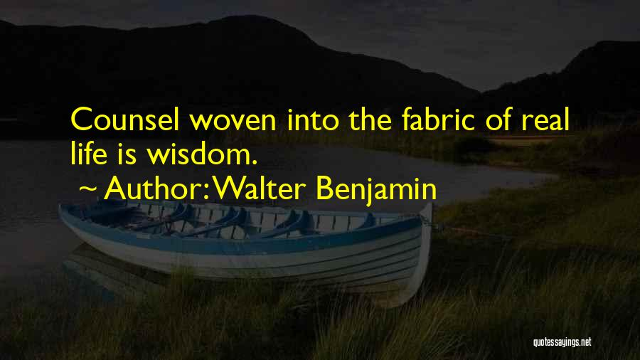 Real Life Wisdom Quotes By Walter Benjamin