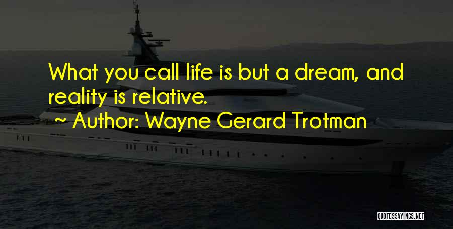 Real Life Wisdom Quotes By Wayne Gerard Trotman