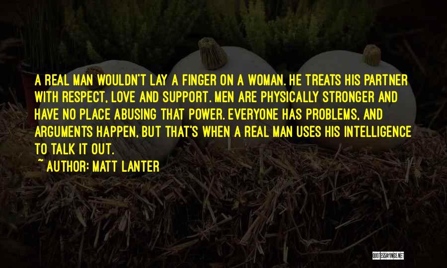 Real Man Treats Woman Quotes By Matt Lanter