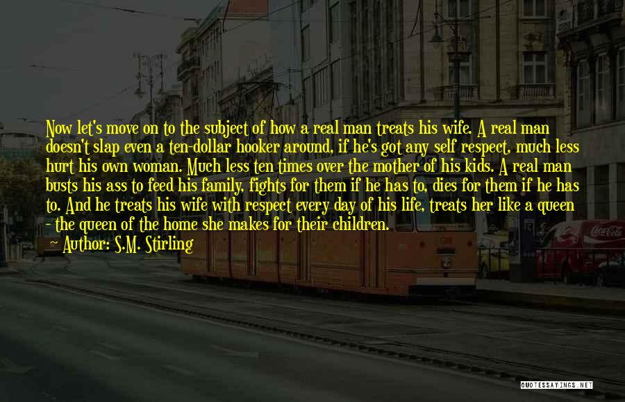 Real Man Treats Woman Quotes By S.M. Stirling
