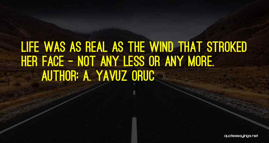 Real Or Not Real Quotes By A. Yavuz Oruc
