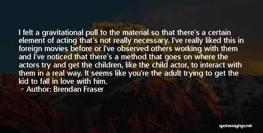Real Or Not Real Quotes By Brendan Fraser