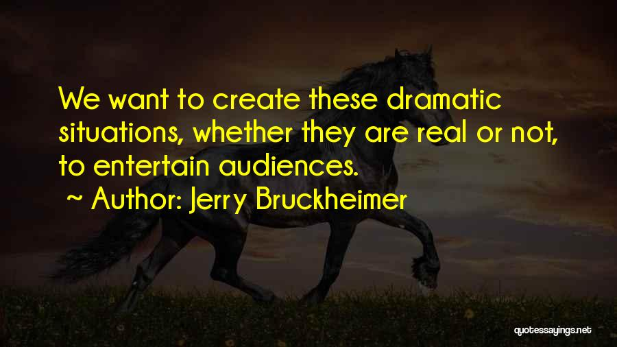 Real Or Not Real Quotes By Jerry Bruckheimer