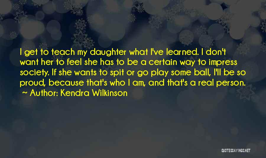 Real Spit Quotes By Kendra Wilkinson