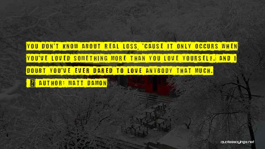Real Truth About Love Quotes By Matt Damon