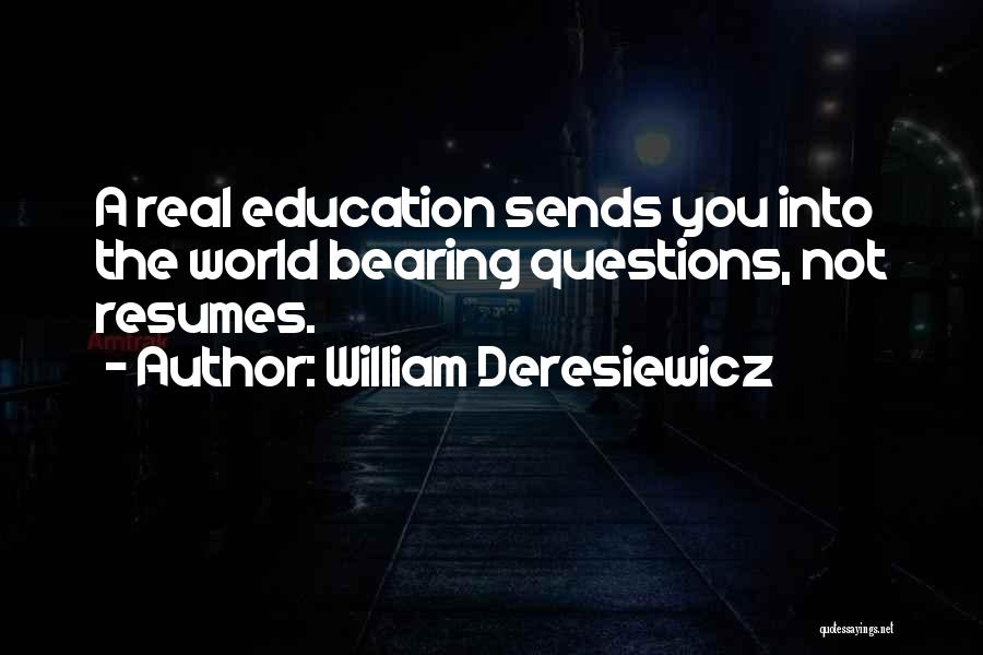 Real World Education Quotes By William Deresiewicz
