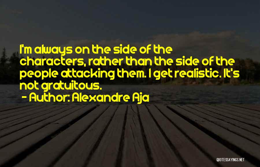 Realistic Characters Quotes By Alexandre Aja