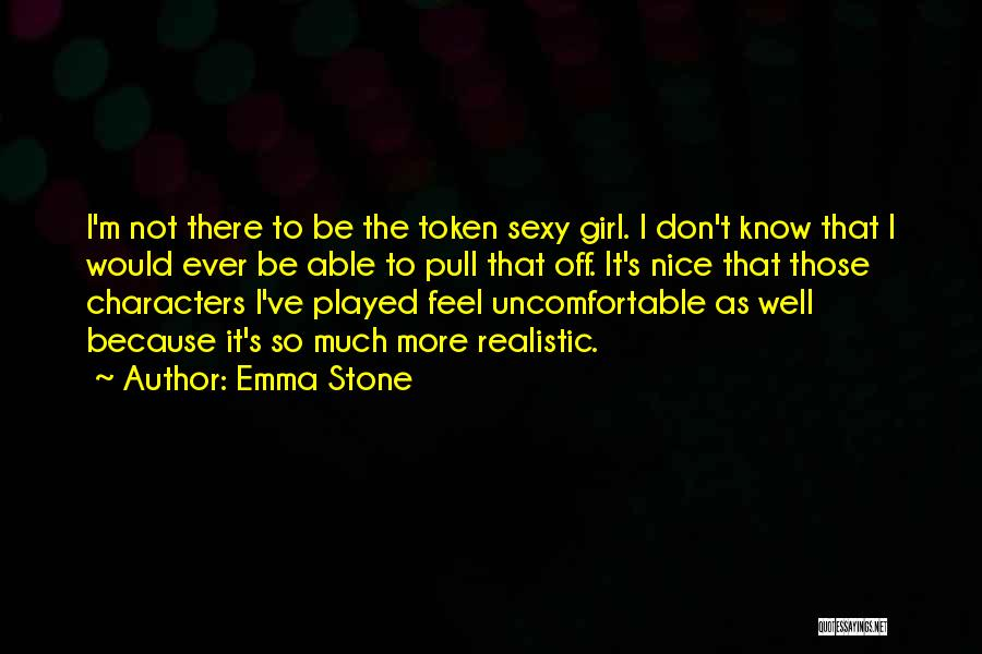 Realistic Characters Quotes By Emma Stone