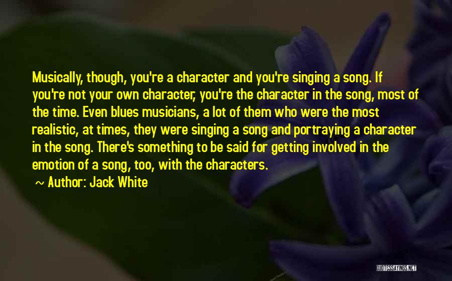 Realistic Characters Quotes By Jack White