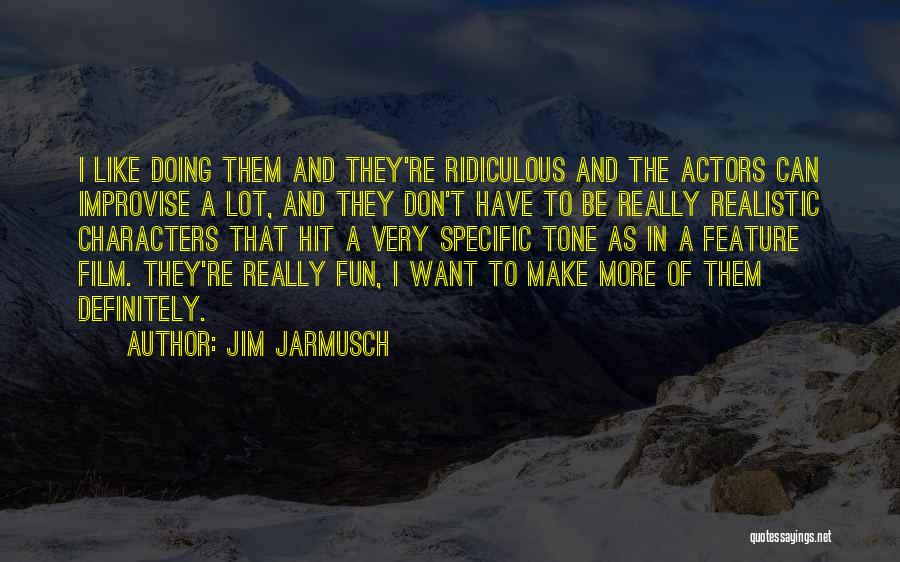 Realistic Characters Quotes By Jim Jarmusch