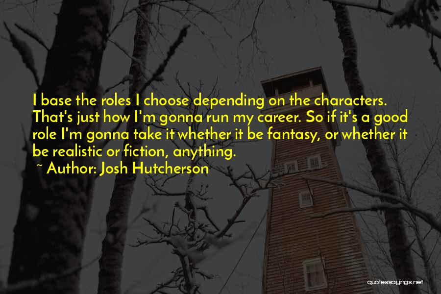 Realistic Characters Quotes By Josh Hutcherson
